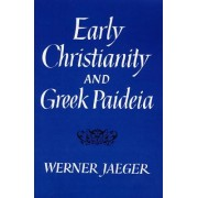 Early Christianity and Greek Paideia by Werner Jaeger