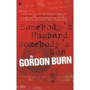 Somebody'S Husband, Somebody's Son by Gordon Burn