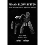 Pinan Flow System: Heian - Pinan Shodan & Nidan: Karate Kata Application for Beginner to Black Belt