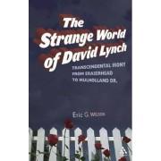 The Strange World of David Lynch by Eric G. Wilson