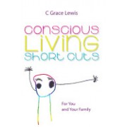 Conscious Living Short Cuts: For You and Your Family