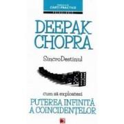 Sincrodestinul. Cum sa exploatezi puterea infinita a coincidentelor - Deepak Chopra