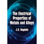 The Electrical Properties of Metals and Alloys by J. S. Dugdale