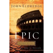 Epic Study Guide by John Eldredge
