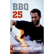 Bbq 25 by Adam Perry Lang