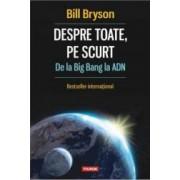 Despre toate pe scurt de la Big Bang la ADN - Bill Bryson