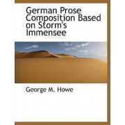 German Prose Composition Based on Storm's Immensee by George M Howe