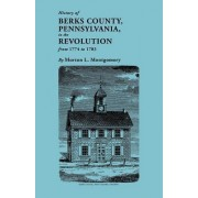 History of Berks County, Pennsylvania, in the Revolution, from 1774 to 1783 by Morton L Montgomery