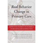 Real Behavior Change in Primary Care: Improving Patient Outcomes and Increasing Job Satisfaction by Patricia J Robinson