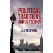 Political Traditions and UK Politics by Matthew Hall