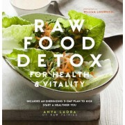 Raw Food Detox for Health and Vitality: Includes an Energizing 5-Day Plan to Kick Start a Healthier You
