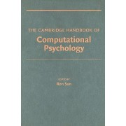 The Cambridge Handbook of Computational Psychology by Ron Sun