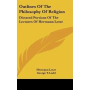Outlines of the Philosophy of Religion by Hermann Lotze