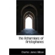 The Acharnians of Aristophanes by Charles James Billson