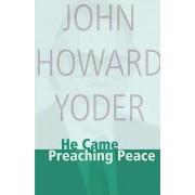 He Came Preaching Peace by John Howard Yoder