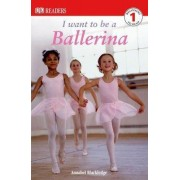 I Want to Be a Ballerina by Annabel Blackledge