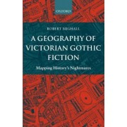 A Geography of Victorian Gothic Fiction by Robert Mighall