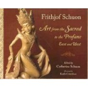 Art from the Sacred to the Profane by Frithjof Schuon