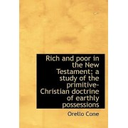 Rich and Poor in the New Testament; A Study of the Primitive-Christian Doctrine of Earthly Possessio by Orello Cone