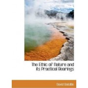 The Ethic of Nature and Its Practical Bearings by David Balsillie