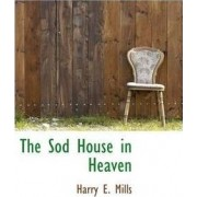 The Sod House in Heaven by Harry E Mills