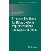 Predictor Feedback for Delay Systems: Implementations and Approximations 2017 by Iasson Karafyllis