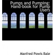 Pumps and Pumping by Manfred Powis Bale