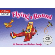 Songbooks: Flying a Round: 88 Rounds and Partner Songs by Beatrice Harrop