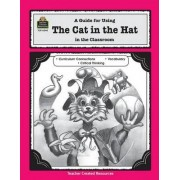 A Guide for Using the Cat in the Hat in the Classroom by Susan Williams