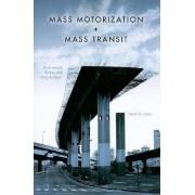 Mass Motorization and Mass Transit by David W. Jones