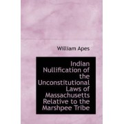 Indian Nullification of the Unconstitutional Laws of Massachusetts Relative to the Marshpee Tribe by William Apes