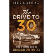 The Drive to 30: Your Ultimate Guide to Selling More Cars Than Ever