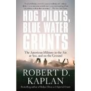 Hog Pilots, Blue Water Grunts by Robert D Kaplan
