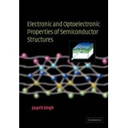 Electronic and Optoelectronic Properties of Semiconductor Structures by Jasprit Singh