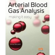 Arterial Blood Gas Analysis - Making it Easy by Anne McLeod