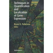 Techniques in Quantification and Localization of Gene Expression by Bruce K. Patterson