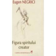 Figura spiritului creator - Eugen Negrici