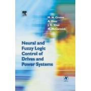 Neural and Fuzzy Logic Control of Drives and Power Systems by Marcian Cirstea