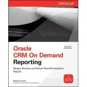 Oracle CRM on Demand Reporting by Michael D. Lairson