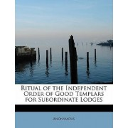 Ritual of the Independent Order of Good Templars for Subordinate Lodges by Anonymous