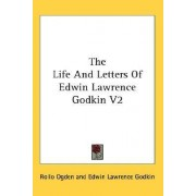 The Life and Letters of Edwin Lawrence Godkin V2 by Edwin Lawrence Godkin