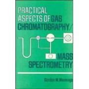 Practical Aspects of Gas Chromatography/Mass Spectrometry by Gordon M. Message