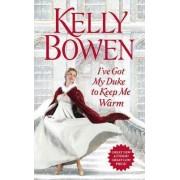 I've Got My Duke to Keep Me Warm by Kelly Bowen