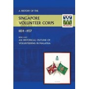 History of the Singapore Volunteers Corps 1854-1937 Being Also an Historical Outline of Volunteering in Malaya by S V C Winsley T M Captain