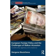 European Foreign Policy and the Challenges of Balkan Accession by Gergana Noutcheva