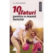 10 sfaturi pentru o mama fericita - Meg Meeker