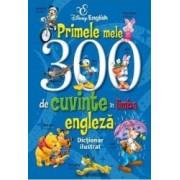 Disney English - Primele mele 300 de cuvinte in limba engleza. Dictionar ilustrat