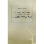 France and the Origins of the Second World War by Robert J. Young