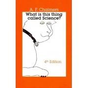 What Is This Thing Called Science? by Alan F Chalmers