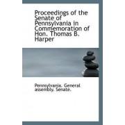 Proceedings of the Senate of Pennsylvania in Commemoration of Hon. Thomas B. Harper by Pennsylvania General Assembly Senate